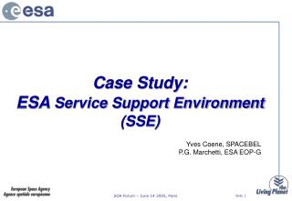 Case Study:  ESA  Service Support Environment (SSE)