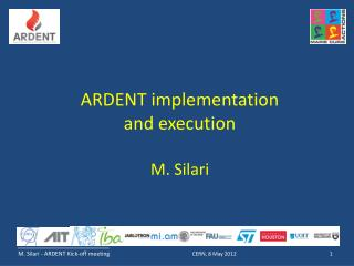 ARDENT implementation and execution M. Silari