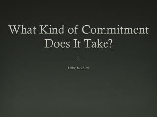 What Kind of Commitment Does It Take?