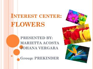 Interest center:  flowers