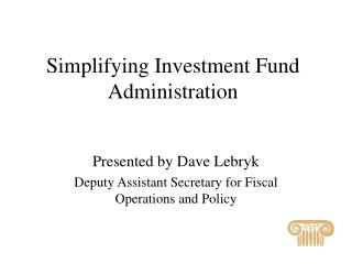 Simplifying Investment Fund  Administration