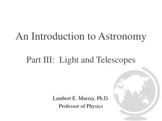 An Introduction to Astronomy Part III:  Light and Telescopes