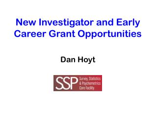 New Investigator and Early Career Grant Opportunities Dan Hoyt