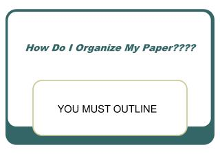 How Do I Organize My Paper????