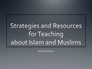 Strategies and Resources for Teaching  about Islam and Muslims