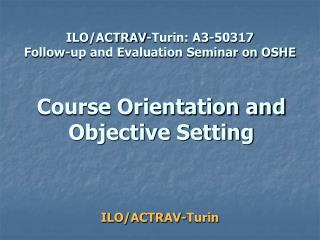 ILO/ACTRAV-Turin: A3-50317 Follow-up and Evaluation Seminar on OSHE