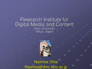 Research Institute for Digital Media and Content  Keio University Tokyo, Japan