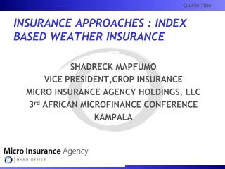 INSURANCE APPROACHES : INDEX BASED WEATHER INSURANCE