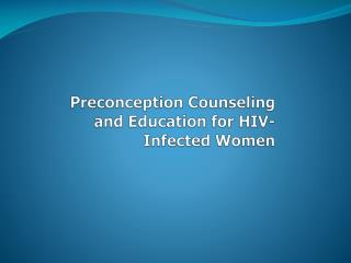 Preconception Counseling and Education for HIV-Infected Women