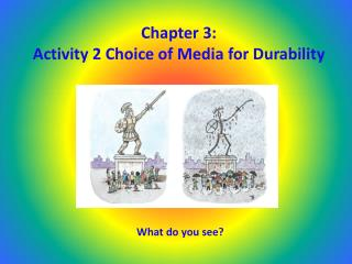 Chapter 3: Activity 2 Choice of Media for Durability