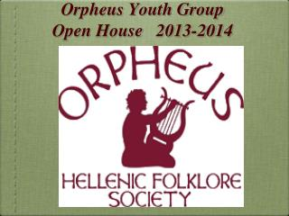Orpheus Youth Group Open House   2013-2014