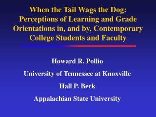 When the Tail Wags the Dog: Perceptions of Learning and Grade Orientations in, and by, Contemporary College Students and