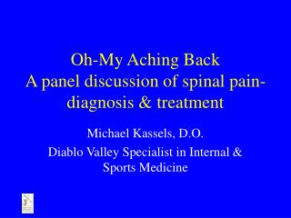 Oh-My Aching Back A panel discussion of spinal pain-diagnosis & treatment