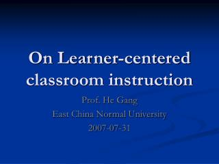 On Learner-centered classroom instruction