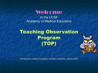 Welcome to the UCSF Academy of Medical Educators Teaching Observation Program (TOP)