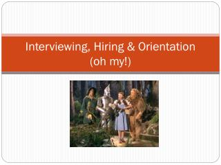 Interviewing, Hiring & Orientation  (oh my!)