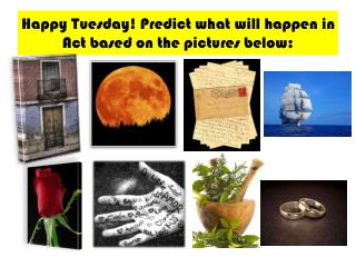 Happy Tuesday! Predict what will happen in Act based on the pictures below: