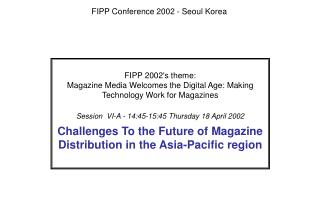 FIPP 2002's theme: Magazine Media Welcomes the Digital Age: Making Technology Work for Magazines