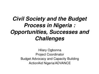 Civil Society and the Budget Process in Nigeria : Opportunities, Successes and Challenges