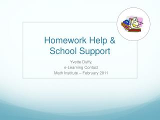 Homework Help &  School Support