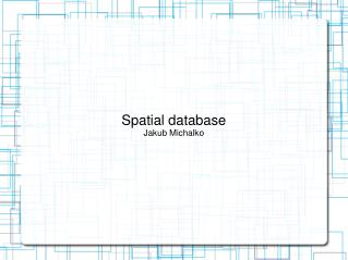 Spatial database Jakub Michalko