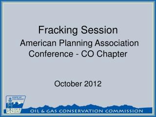 Fracking Session  American Planning Association Conference - CO Chapter