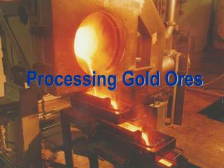Processing Gold Ores