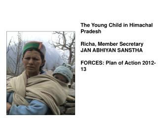 The Young Child in Himachal Pradesh Richa, Member Secretary JAN ABHIYAN SANSTHA