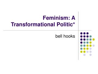 Feminism: A Transformational Politic*