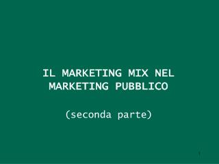IL MARKETING MIX NEL MARKETING PUBBLICO (seconda parte)
