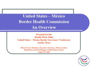 United States – México  Border Health Commission An Overview  Presented to the Health Work Table