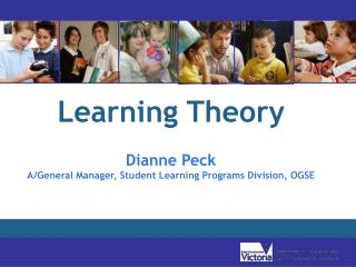 Learning Theory Dianne Peck A/General Manager, Student Learning Programs Division, OGSE