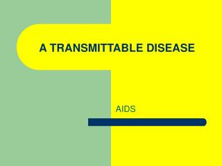 A TRANSMITTABLE DISEASE