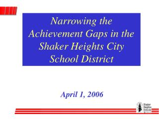 Narrowing the Achievement Gaps in the Shaker Heights City School District