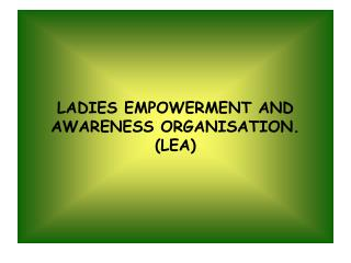 LADIES EMPOWERMENT AND AWARENESS ORGANISATION. (LEA)