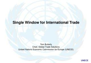 Single Window for International Trade Tom Butterly Chief, Global Trade Solutions