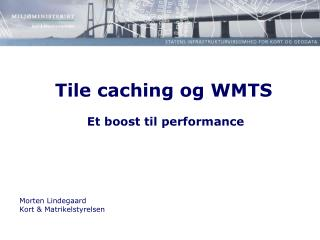 Tile caching og WMTS  Et boost til performance