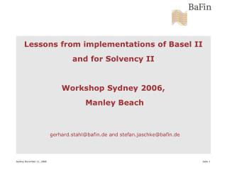 Lessons from implementations of Basel II and for Solvency II Workshop Sydney 2006,  Manley Beach