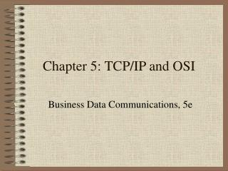 Chapter 5: TCP/IP and OSI