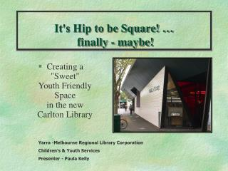 It's Hip to be Square! … finally - maybe!