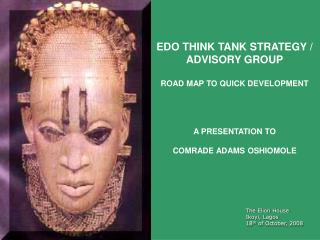 EDO THINK TANK STRATEGY / ADVISORY GROUP ROAD MAP TO QUICK DEVELOPMENT A PRESENTATION TO