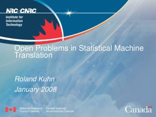 Open Problems in Statistical Machine Translation  Roland Kuhn January 2008