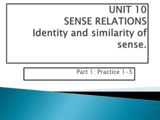 UNIT 10  SENSE RELATIONS   Identity and similarity of sense.