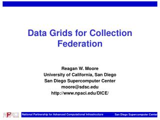Data Grids for Collection Federation   Reagan W. Moore University of California, San Diego San Diego Supercomputer Cente