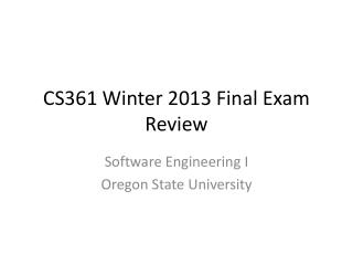 CS361 Winter 2013 Final Exam Review