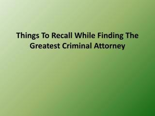 Things To Recall While Finding The Greatest Criminal Attorne