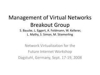 Network Virtualization for the  Future Internet Workshop Dagstuhl, Germany, Sept. 17-19, 2008