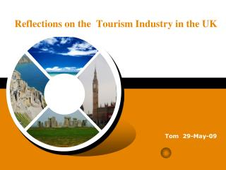 Reflection s  on the  Tourism Industry in the UK