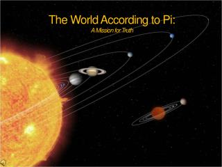The World According to Pi: A Mission for Truth