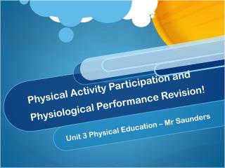 Physical Activity Participation and Physiological Performance Revision!